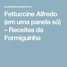 Fettuccine Alfredo (em uma panela só) – Receitas da Formiguinha
