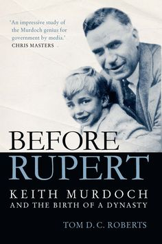 Before Rupert: Keith Murdoch and the Birth of a Dynasty by Tom D. C. Roberts, shortlisted for the National Biography Award, 2017. Published by UQ Press, 2015. State Library of New South Wales copy: https://primo-slnsw.hosted.exlibrisgroup.com/primo-explore/fulldisplay?docid=SLNSW_ALMA21126936240002626&context=L&vid=SLNSW&search_scope=EEA&tab=default_tab&lang=en_US