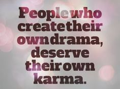 People who create their own drama, deserve their own karma. #quotes