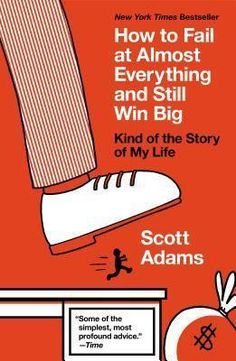 How to Fail at Almost Everything and Still Win Big: Kind of the Story of My Life by Scott Adams. The talented animator and story teller Scott Adams shares his trials and tribulations on life and how to still succeed. Scott Adams Book, Free Pdf Books, Free Ebooks, Got Books, Books To Read, Kindle, Story Of My Life, Reading Lists, Inventions