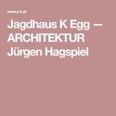 Jagdhaus K Egg — ARCHITEKTUR Jürgen Hagspiel