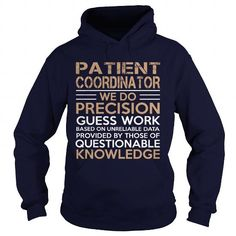 PATIENT COORDINATOR WE DO PRECISION GUESS WORK KNOWLEDGE T Shirts, Hoodies, Sweatshirts. GET ONE ==> https://www.sunfrog.com/LifeStyle/PATIENT-COORDINATOR--WE-DO-PRECISION-Navy-Blue-Hoodie.html?41382