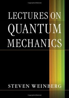 Lectures on Quantum Mechanics Steven Weinberg, Graduate Courses, Books For Moms, Cambridge University, Quantum Mechanics, Quantum Physics, Textbook, Nonfiction, This Book
