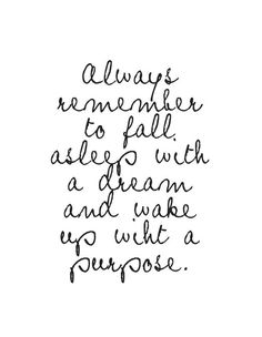 Always Remember To Fall Asleep With A Dream And Wake Up With A Purpose Words