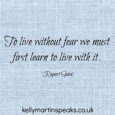 To live without fear we must first learn to live with it. ~ Rupert Spira  #quote #wisdom #advaita #fear