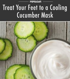 Pin for Later: Treat Your Feet to a Cooling Cucumber Mask