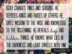 He changes times and seasons!