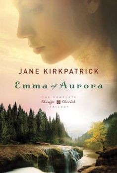 Emma of Aurora: The Complete Change and Cherish Trilogy: A Clearing in the Wild, A Tendering in the Storm, A Mending at the Edge: Jane Kirkpatrick Robin Jones Gunn, Books To Read, My Books, Enough Book, Thing 1, Historical Fiction, Book Review, True Stories, Aurora