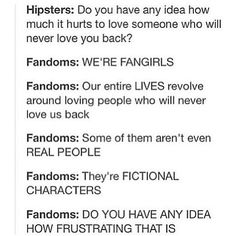 Yeah... And we have to watch them falling totally in love with Other fictional characters/Other crazy attractive people