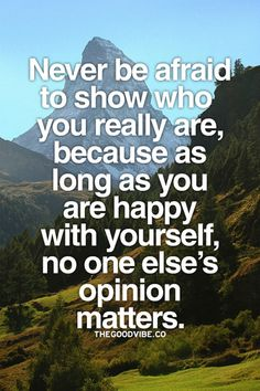 Never be afraid to be you.  The Good Vibe - Inspirational Picture Quotes