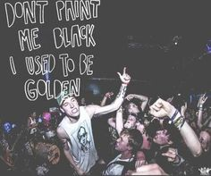 Dont paint me black when i used to be golden.