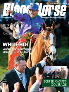 Issue 4, January 24, 2015 White Hot: California Chrome named 2014 Horse of the Year Also in this issue: Eclipse Awards Coverage Keeneland January Sale Foal Health Buy this issue: http://shop.bloodhorse.com/collections/current-issue/products/the-blood-horse-jan-24-2015-print