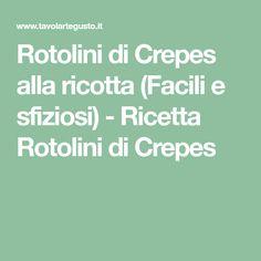 Rotolini di Crepes alla ricotta (Facili e sfiziosi) - Ricetta Rotolini di Crepes