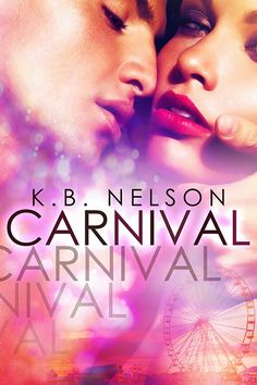 Carnival by K.B. Nelson  Publication date: July 7th 2014 Genres: New Adult, Romance