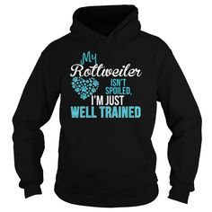 My Rottweiler Isnt Spoiled IM Just Well Trained TShirt