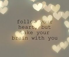 follow your heart, take your brain with you #quote #besmart