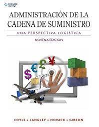 Administración de la cadena de suministro : una perspectiva logística / John J. Coyle... [et al.] 9ª ed. México [etc.] : Cengage Learning, 2013