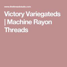 Victory Variegateds | Machine Rayon Threads