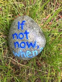 If not now, when? Hand painted rock by Caroline. The Kindness Rocks Project