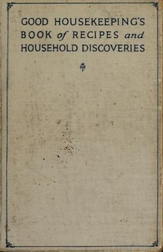 Good housekeeping's book of recipes and household discoveries, every recipe actually tested and approved Retro Recipes, Old Recipes, Canning Recipes, Vintage Recipes, Cookbook Recipes, Vintage Cookbooks, Vintage Books, Vintage Newspaper, Old Books