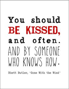 """Rhett Butler - """"You should be kissed, and often. And by someone who knows how."""" """"Gone With the Wind"""" quote typography print movie literary on Etsy, $7.00"""