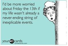 As someone who was born on the I'd like to think I'm impervious to all superstitions regarding the Unless it's the Boogeyman. Story Of My Life, The Life, Friday The 13th Funny, Friday The 13th Quotes, I Love To Laugh, E Cards, Just For Laughs, Laugh Out Loud, True Stories