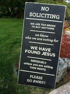 No soliciting!!  We needed this last week!!