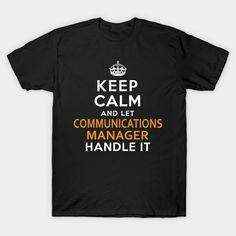 Communications Manager Shirt Keep Calm And Let handle it T-Shirt  #birthday #gift #ideas #birthyears #presents #image #photo #shirt #tshirt #sweatshirt