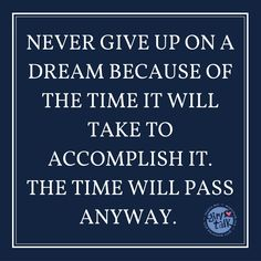 Your dreams need you to push on! Keep going! Don't give up... you can do it!