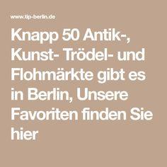Knapp 50 Antik-, Kunst- Trödel- und Flohmärkte gibt es in Berlin, Unsere Favoriten finden Sie hier
