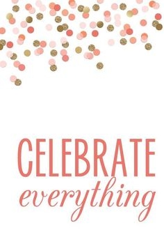Celebrate Everything | Gold Sequins | Poster Design | Pinterest Quotes | Words of Wisdom