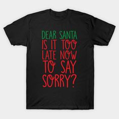 Dear Santa, Is It Too Late Now To Say Sorry? Funny,parody Christmas shirt available in different styles at my shop on Teepublic!