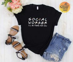 Social Worker shirt I'll be there for you | Social worker appreciation and graduation gifts | funny Friends Tv Show tshirts. Great coworker gift for Social Workers for fans of the Tvshow friend or as a cute LCSW & MSW graduation and appreciation gift.  Check out my etsy store for more friends themed apparel and mugs.