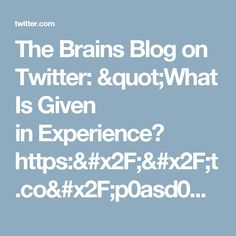 """The Brains Blog on Twitter: """"What Is Given inExperience? https://t.co/p0asd0XJfC https://t.co/ERvjbWd4wN"""""""