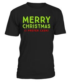 """# Merry Christmas (I Prefer Cash) Funny Humor Gifts Tee .  Special Offer, not available in shops      Comes in a variety of styles and colours      Buy yours now before it is too late!      Secured payment via Visa / Mastercard / Amex / PayPal      How to place an order            Choose the model from the drop-down menu      Click on """"Buy it now""""      Choose the size and the quantity      Add your delivery address and bank details      And that's it!      Tags: Great gift for Christmas…"""