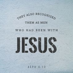 Now when they saw the boldness of Peter and John, and perceived that they were uneducated, common men, they were astonished. And they recognized that they had been with Jesus. Acts 4:13 ESV http://bible.com/59/act.4.13.ESV