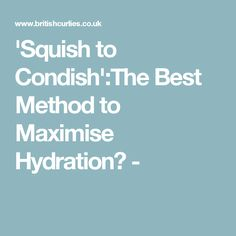 'Squish to Condish':The Best Method to Maximise Hydration? -