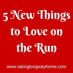 Taking the Long Way Home: 5 new things to love on the run! And I'm giving on...