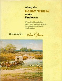 """Along the Early Trails of the Southwest, by Wayne Gard et al.; introduction by John H. Jenkins; illustrated by Melvin C. Warren [Texas State Artist, 1972-73] (1969). """"From the days of Spanish exploration through the era of American migration to the West, and on to the great cattle-trailing days, the story of the pioneers' highway is told."""" (Front Cover)"""