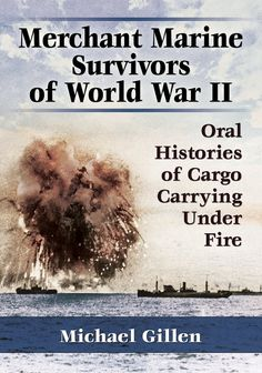 Availability: http://130.157.138.11/record=b3837505~S13 Merchant Marine Survivors of World War II: Oral Histories of Cargo Carrying Under Fire / Michael Gillen