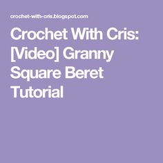 Crochet With Cris: [Video] Granny Square Beret Tutorial