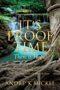 It's PROOF TIME … There is Hope!  is a new book by Dr. Andre Mickel offering hope to those suffering tribulation.  http://www.newchristianbooksonlinemagazine.com/2015/03/new-christian-book-ministers-to-the-broken/