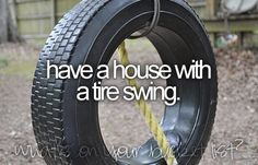 Have a house with a tire swing!