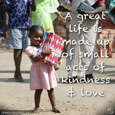 A great life is made up of small acts of kindness & love.