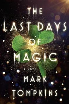 The Last Days of Magic: A Novel by Mark Tompkins * Expected publication: March 1st 2016 by Viking * Genre: Fantasy