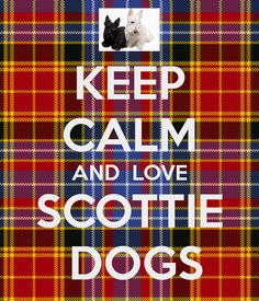 KEEP CALM AND LOVE SCOTTIE DOGS                                                                                                                                                                                 More
