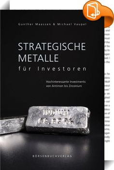 """Strategische Metalle für Investoren    ::  Als Investor kennen Sie Gold, Silber und vielleicht Platin. Doch was ist mit Antimon, Zirconium, Gallium und vielen mehr? Das Stichwort lautet """"strategische Metalle"""". Von LED-Leuchte bis Dünnschicht-Fotovoltaik - in den nächsten Jahren werden wir den Einsatz einer Vielzahl neuer Technologien erleben. Dies wird bei bestimmten Rohstoffen zu einer massiven Erhöhung der Nachfrage führen. Das Verhältnis von Angebot und Nachfrage spricht bereits jet..."""