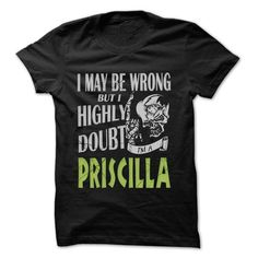PRISCILLA Doubt Wrong... - 99 Cool Name Shirt ! - #gift for guys #gift for him. CLICK HERE => https://www.sunfrog.com/LifeStyle/PRISCILLA-Doubt-Wrong--99-Cool-Name-Shirt-.html?68278