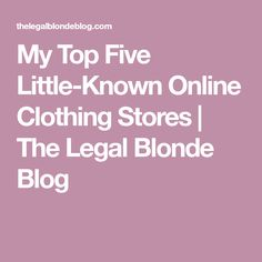 My Top Five Little-Known Online Clothing Stores   The Legal Blonde Blog