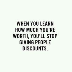Cuando aprendas lo mucho que vales, dejarás de hacerle descuento a la gente.
